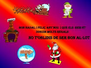 Bon Nadal i feliç any nou i que els reis et duguin molts regals