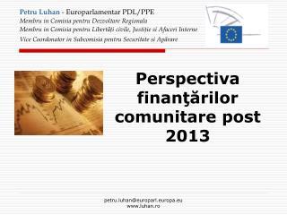 Perspectiva finanţărilor comunitare post 2013
