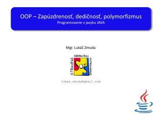 OOP – Zapúzdrenosť, dedičnosť, polymorfizmus Programovanie v jazyku JAVA