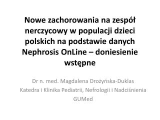 Dr n. med. Magdalena  Drożyńska-Duklas Katedra i Klinika Pediatrii, Nefrologii i Nadciśnienia