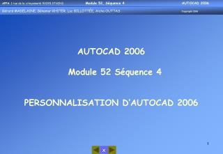 AUTOCAD 2006   Module 52 Séquence 4 PERSONNALISATION D'AUTOCAD 2006