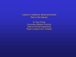 Lasers in medicine: blood and blood flow in the tissues Dr Tony Fisher