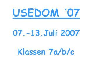 USEDOM �07 07.-13.Juli 2007 Klassen 7a/b/c