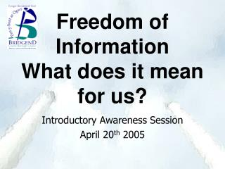 Freedom of Information What does it mean for us?