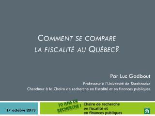 Comment se compare  la fiscalité au Québec?
