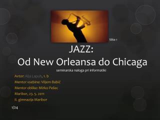 JAZZ:  Od New Orleansa do Chicaga seminarska naloga pri informatiki