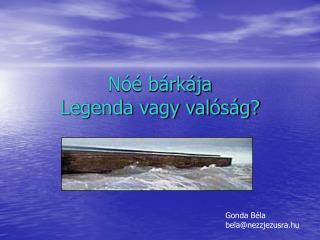 Nóé bárkája Legenda vagy valóság?