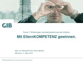 Forum 7: Erfahrungen und  best practice  aus der Initiative Mit  ElternKOMPETENZ  gewinnen.