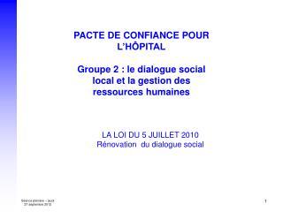 LA LOI DU 5 JUILLET 2010 Rénovation  du dialogue social