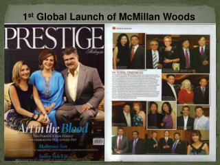 1 st  Global Launch of McMillan Woods