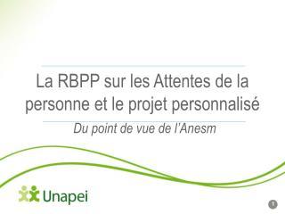 La RBPP sur les Attentes de la personne et le projet personnalisé Du point de vue de l'Anesm