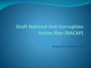 Draft National Anti-Corruption Action Plan (NACAP) Regional Consultations