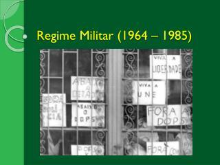 Regime Militar (1964 � 1985)
