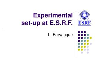 Experimental set-up at E.S.R.F.