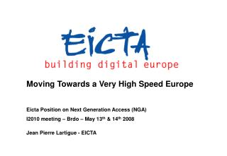 Moving Towards a Very High Speed Europe Eicta Position on Next Generation Access (NGA)