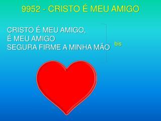 9952 - CRISTO É MEU AMIGO