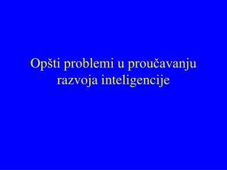 Op ti problemi u proucavanju razvoja inteligencije