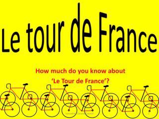 How much do you know about  'Le Tour de France'?