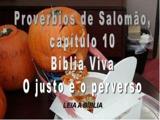 Provérbios de Salomão, capítulo 10 Bíblia Viva O justo e o perverso
