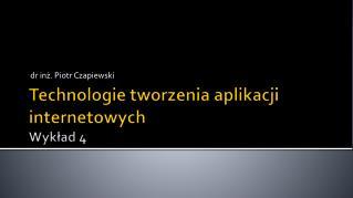 Technologie tworzenia aplikacji internetowych Wykład 4