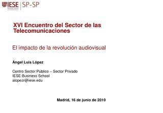 Ángel Luis López Centro Sector Público – Sector Privado IESE Business School alopezr@iese