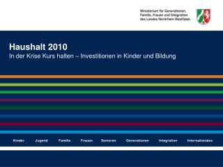 Haushalt 2010 In der Krise Kurs halten – Investitionen in Kinder und Bildung