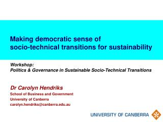Dr Carolyn Hendriks School of Business and Government  University of Canberra