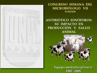 ANTIBIÓTICO  IONÓFOROS: SU  IMPACTO  EN PRODUCCIÓN   Y   SALUD ANIMAL