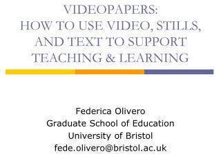 VIDEOPAPERS:  HOW TO USE VIDEO, STILLS, AND TEXT TO SUPPORT TEACHING & LEARNING