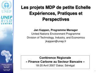Conférence Régionale  «Finance Carbone au Secteur Bancaire» 18-20 Avril 2007 Dakar, Sénégal