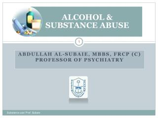 ABDULLAH AL-SUBAIE, MBBS,  FRCP ( C) PROFESSOR OF PSYCHIATRY