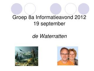 Groep 8a Informatieavond 2012 19 september de Waterratten