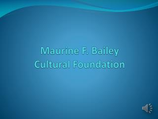 Maurine F. Bailey  Cultural Foundation
