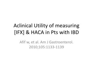 Aclinical Utility of measuring [IFX] & HACA in Pts with IBD