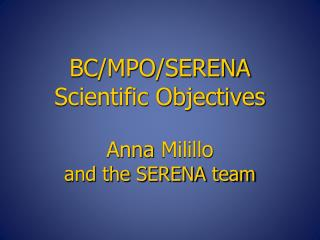 BC/MPO/SERENA  Scientific Objectives Anna  Milillo and the SERENA team