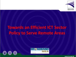 Towards an Efficient ICT Sector Policy to Serve Remote Areas