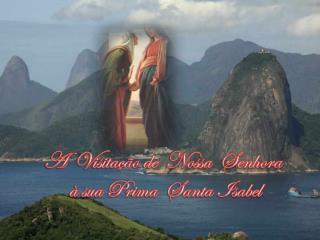 A  Visitação de  Nossa  Senhora  à sua Prima  Santa Isabel