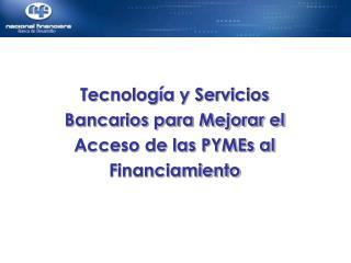 Tecnología y Servicios Bancarios para Mejorar el Acceso de las PYMEs al Financiamiento