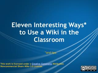Eleven Interesting Ways* to Use a Wiki in the Classroom