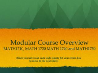 Modular Course Overview MATH1710, MATH 1720 MATH 1740 and MATH1750