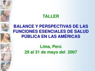 TALLER BALANCE Y PERSPECTIVAS DE LAS FUNCIONES ESENCIALES DE SALUD PÚBLICA EN LAS AMÉRICAS