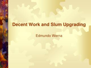 Decent Work and Slum Upgrading Edmundo Werna