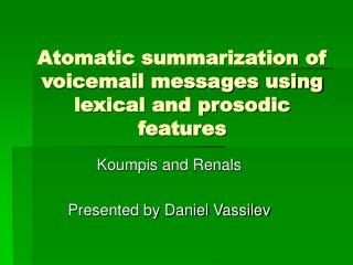Atomatic summarization of voicemail messages using lexical and prosodic features