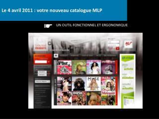 Le 4 avril 2011 : votre nouveau catalogue MLP