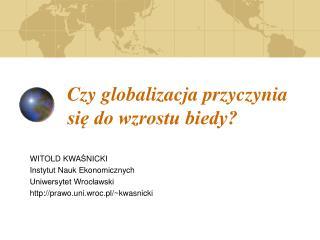 Czy globalizacja przyczynia si? do wzrostu biedy?