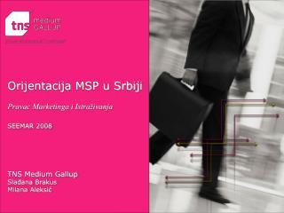 Orijentacija MSP u Srbiji Pravac Marketinga i Istraživanja SEEMAR 2008 TNS Medium Gallup