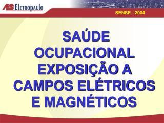 SAÚDE  OCUPACIONAL EXPOSIÇÃO A CAMPOS ELÉTRICOS E MAGNÉTICOS