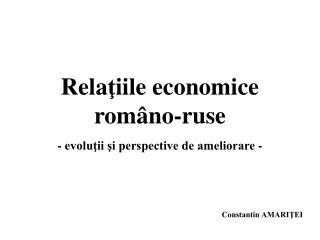 Rela ţ iile economice rom âno-ruse