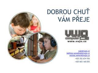 vujo@vujo.cz ladislav.varadinek @ vujo . cz michal.nemcik@vujo.cz +420 352 624 936