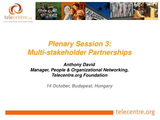 Plenary Session 3: Multi-stakeholder Partnerships Anthony David